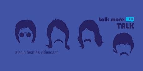 Talk More Talk: A Solo Beatles Videocast 50th Episode Celebration! tickets