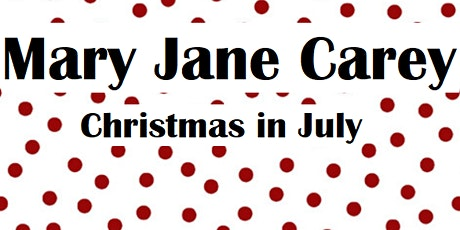 Christmas in July with Mary Jane Carey:  July 20 - 23, 2021 tickets