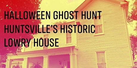 October Haunted Halloween Ghost Hunt , The Lowry House, Huntsville, Alabama tickets