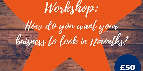 How do you want your business to look in 12months? tickets