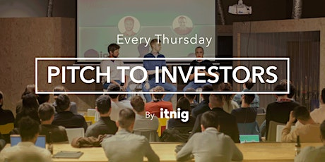 Pitch to Investors at Itnig (Every Thursday) tickets