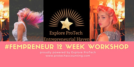 Fempreneur 12 Week Workshop proudly powered by Explore ProTech tickets