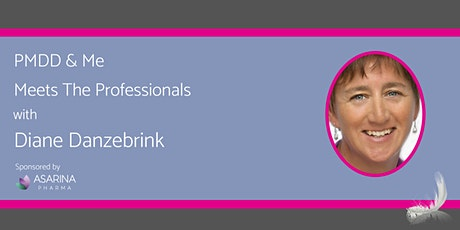 PMDD & Me Meets The Professionals with Diane Danzebrink