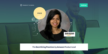 Webinar: the Best Hiring Practices by Amazon Product Lead tickets