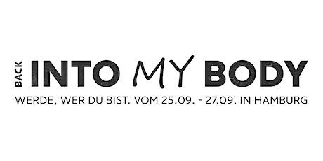 BACK INTO MY BODY | Werde, wer du bist. Vom 25.09. -  27.09. in Hamburg Tickets