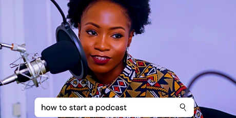 How to Start a Podcast and Finish: Planning for Your Podcast Launch tickets
