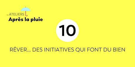 Atelier 10 | Rêver... des initiatives qui font du bien billets