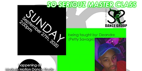 So Seriouz Master Class w/ Deandre The Petty Savage tickets