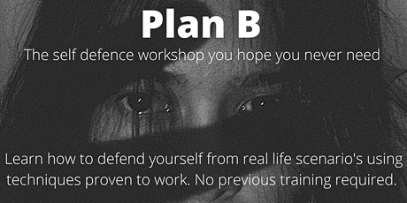 Plan B; The self defence workshop you hope you never need tickets