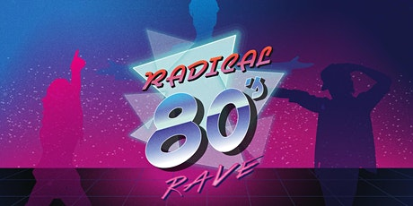 RADICAL 80s RAVE - The Big, The Bold and The Beautiful (12.12.20) tickets