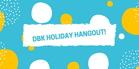 DBK Holiday Hangout! tickets
