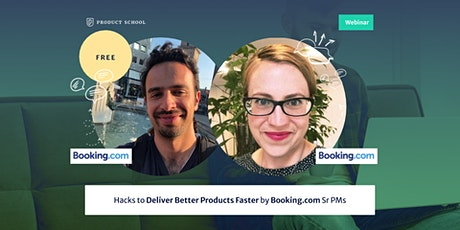 Webinar: Hacks to Deliver Better Products Faster by Booking.com Sr PMs tickets