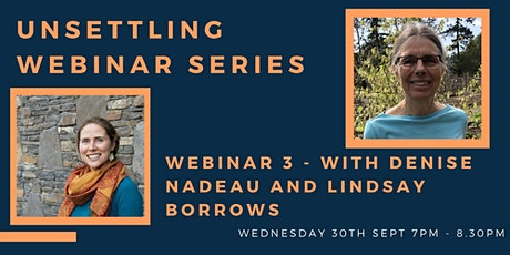 Unsettling webinar 3: with Denise Nadeau and Lindsay Borrows tickets