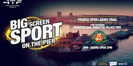 BIG SCREEN SPORT ON THE PIER-  French Open Tennis Woman's Final tickets