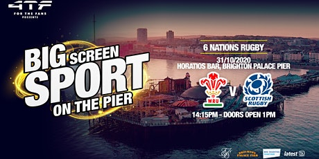BIG SCREEN SPORT ON THE PIER-  Wales v Scotland, Six Nations rugby tickets