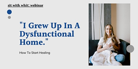 """""""I Grew Up In A Dysfunctional Home:"""" How To Start Healing tickets"""