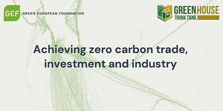 Event name: Achieving zero carbon trade, investment and industry tickets