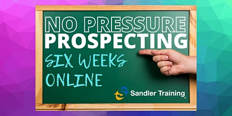 NO PRESSURE PROSPECTING with Sandler Training tickets