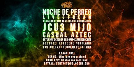 GLOBAL BASED: Noche de Perreo Livestream w/ JCU3, MIJO & Casual Aztec tickets