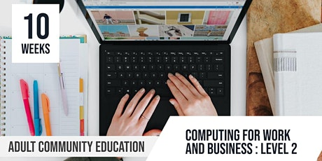 Computing for Work and Business  Level 2: Adult Community Education 10 Week