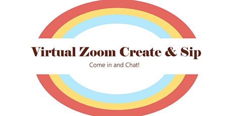 Virtual Zoom Create and Sip - Come in and Chat! tickets
