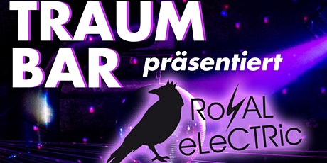 TraumBar präsentiert: Royal Electric Tickets