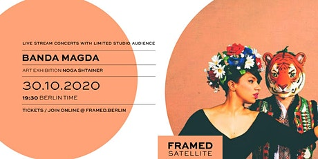 FRAMED SATELLITE/  MUSIC: Banda Magda, ART: Noga Shtainer Tickets