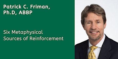 Virtual: Six Metaphysical Sources of Reinforcement-Patrick C. Friman, Ph.D. tickets