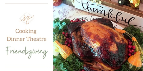 Cooking Dinner Theatre - Friendsgiving tickets