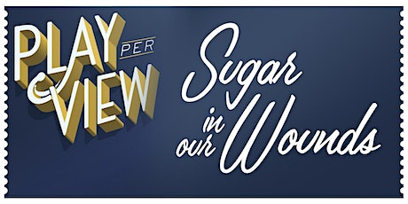 Play-PerView: Sugar In Our Wounds (Live-Stream Reading) tickets