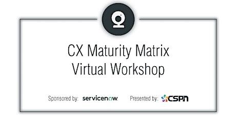 CX Maturity Matrix Virtual Workshop | Complimentary Virtual tickets