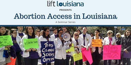 Abortion Access in Louisiana Seminar Series tickets
