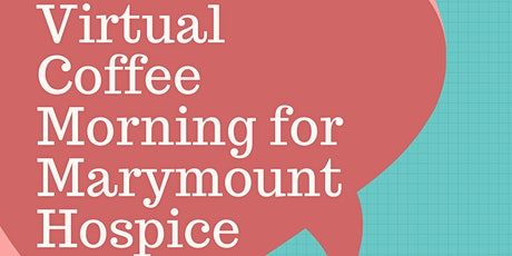 Virtual Coffee Morning for Marymount Hospice tickets