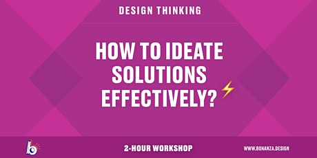 Design Thinking: How to Ideate Solutions Effectively?  2-HOUR Workshop tickets
