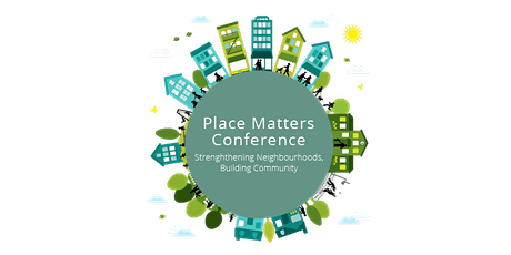 Place Matters Conference: Strengthening Neighbourhoods, Building Community tickets