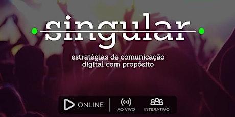 SINGULAR | Estratégia de Comunicação Digital com Propósito ingressos