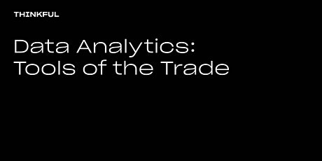 Thinkful Webinar | Data Analytics: Tools Of The Trade tickets