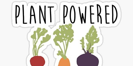 POWERED BY PLANTS.   The Health Benefits of a Plant Based Diet tickets