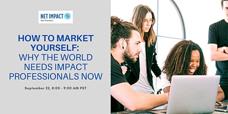 How to Market Yourself:  Why the World Needs Impact Professionals Now tickets
