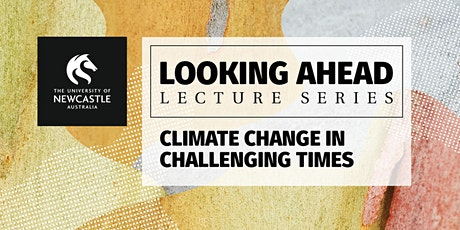 Looking Ahead Series - Lecture 3 - Climate Change In Challenging Times tickets