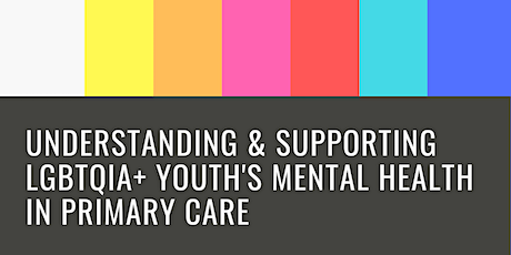 Understanding & Supporting LGBTQIA+ Youth's Mental Health in Primary Care tickets