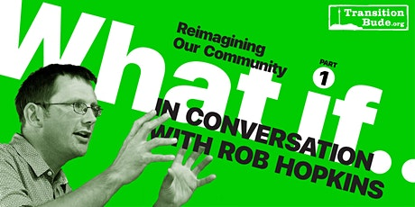 Reimagining Our Community - In conversation with Rob Hopkins (webinar) tickets