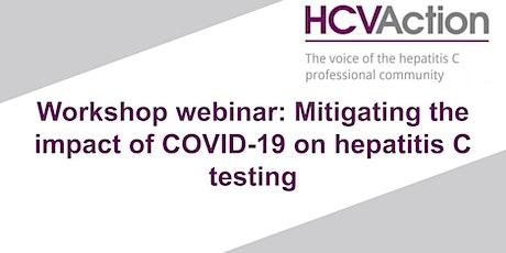 Workshop webinar: Mitigating the impact of COVID-19 on hepatitis C testing tickets