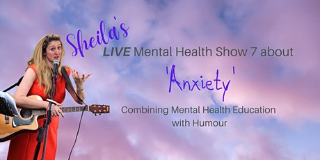 Sheila's LIVE Mental Health Show 7 about Anxiety tickets