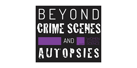 BEYOND CRIME SCENES AND AUTOPSIES: Live Speaker Webinar Series tickets