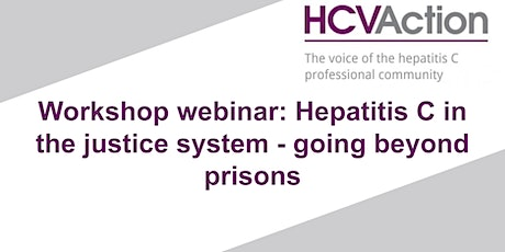 Workshop webinar: Hepatitis C in the justice system - going beyond prisons tickets