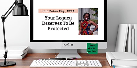 Your Legacy Deserves To Be Protected with Jala Eaton Esq., CTFA tickets