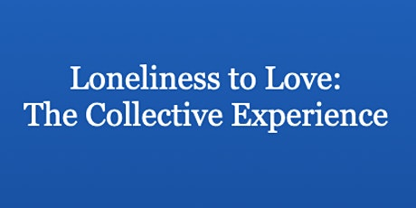 Loneliness to Love: The Collective Experience tickets