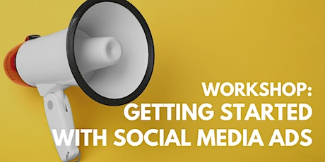 WORKSHOP: Getting Started with Social Media Advertising - 2 Spots Left! tickets
