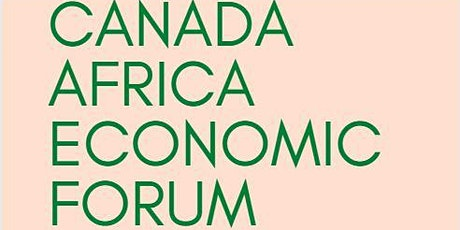 [cafco] CANADA AFRICA ECONOMIC FORUM tickets